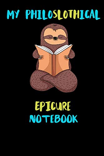 My Philoslothical Epicure Notebook: Blank Lined Notebook Journal Gift Idea For (Lazy) Sloth Spirit Animal Lovers