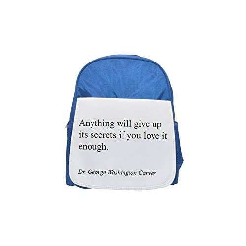 Anything Will Give Up Its Secrets If You Love It enough by Dr. George Washington carver. Printed Kid 's blue Backpack, cute Backpacks, cute small Backpacks, cute Black Backpack, Cool Black Backpack, Fa