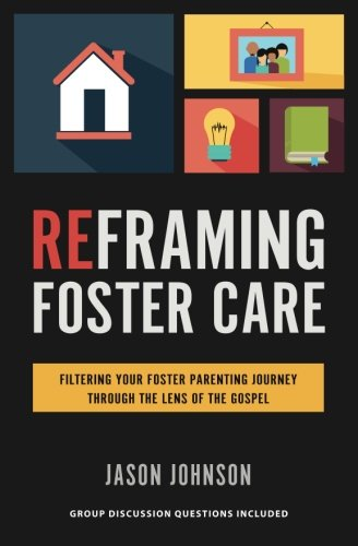 Reframing Foster Care: Filtering Your Foster Parenting Journey Through the Lens of the Gospel cover