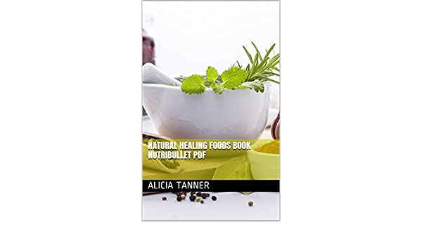 Amazon natural healing foods book nutribullet pdf ebook alicia amazon natural healing foods book nutribullet pdf ebook alicia tanner kindle store fandeluxe Image collections