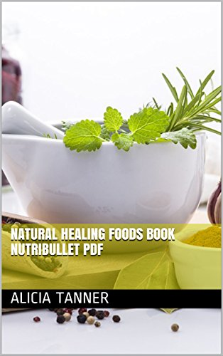 Amazon natural healing foods book nutribullet pdf ebook alicia natural healing foods book nutribullet pdf by tanner alicia fandeluxe Image collections