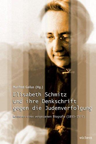 Elisabeth Schmitz und ihre Denkschrift gegen die Judenverfolgung: Konturen einer vergessenen Biografie
