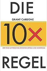 Die 10X-Regel: Der feine Unterschied zwischen Erfolg und Misserfolg (German Edition) Kindle Edition