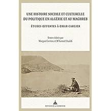 Une histoire sociale et culturelle du politique en Algérie et au Maghreb: Etudes offertes à Omar Carlier