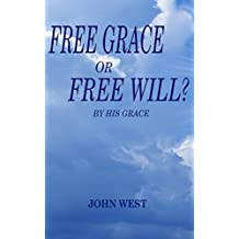 Free Grace or Free Will?: By His Grace