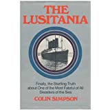 The Lusitania: Finally the Startling Truth about One of the Most Fateful of All Disasters of the Sea