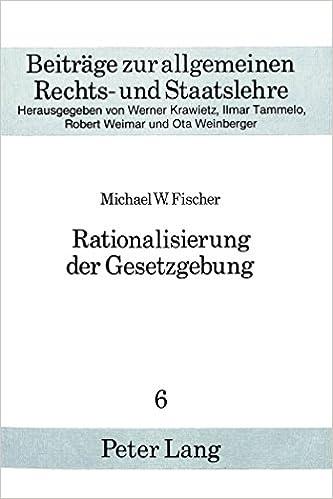 Rationalisierung Der Gesetzgebung: Historische Bemerkungen Mit Einem Wissenschaftskritischen Kommentar (Beitreage Zur Allgemeinen Rechts- Und Staatslehre, )