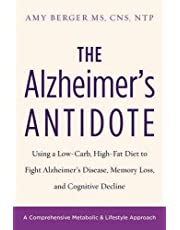 The Alzheimer's Antidote: Using a Low-Carb, High-Fat Diet to Fight Alzheimer's Disease, Memory Loss, and Cognitive Decline
