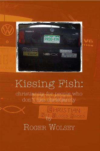 (Kissing Fish: Christianity for People Who Don't Like Christianity)