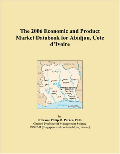 The 2006 Economic and Product Market Databook for Abidjan, Cote d'Ivoire