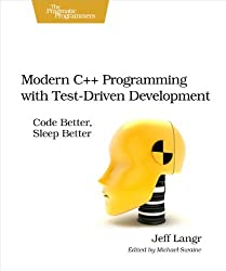 Modern C++ Programming with Test-Driven Development: Code Better, Sleep Better