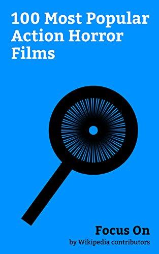 Focus On: 100 Most Popular Action Horror Films: The Mummy (2017 film), Underworld: Blood Wars, Aliens (film), World War Z (film), The Mummy (1999 film), ... (film), Van Helsing (film), etc.