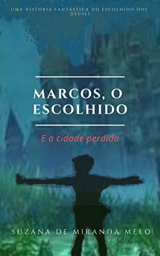 Marcos, o Escolhido: E a cidade perdida