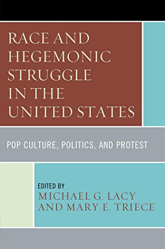 Download Race and Hegemonic Struggle in the United States: Pop Culture, Politics, and Protest (The Fairleigh Dickinson University Press Series in Communication Studies) Pdf