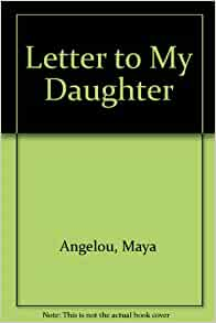 letter to my daughter maya angelou letter to my angelou 9780753152454 36481