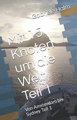 Mit 15 Knoten um die Welt: Von Amsterdam bis Sydney Teil 1 (Wir fahren um die Welt) (German Edition)
