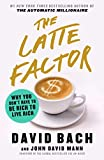 Download The Latte Factor: Why You Don't Have to Be Rich to Live Rich in PDF ePUB Free Online