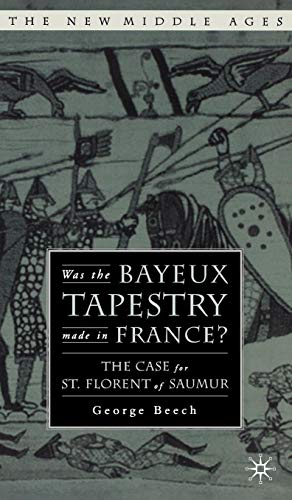 - Was the Bayeux Tapestry Made in France?: The Case for St. Florent of Saumur (The New Middle Ages)