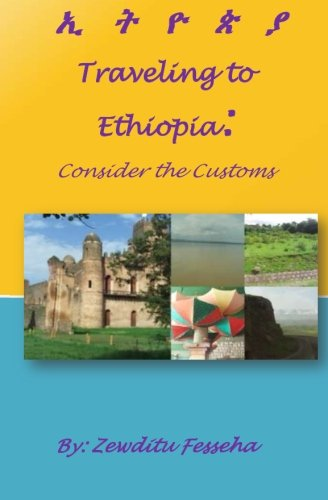 Traveling to Ethiopia: A quick guide: Consider the Custom (Travel to Ethiopia North) (Volume 1)