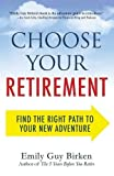 Choose Your Retirement: Find the Right Path to Your New Adventure