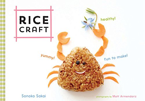 Rice Craft: Yummy! Healthy! Fun to Make! by Sonoko Sakai