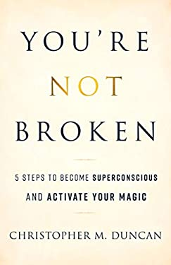 You're Not Broken: 5 Steps to Become Superconscious and Activate Your Magic