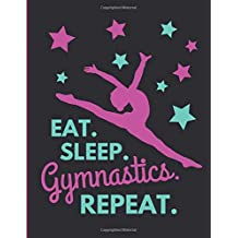 Eat. Sleep. Gymnastics. Repeat.: Large Lined Notebook / Journal For Girls