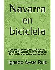 Navarra en bicicleta: Una semana de ciclismo por Navarra visitando los lugares más emblemáticos de la región y conociendo sus paisajes. (Viajes en bicicleta)