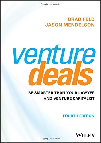 Venture Deals: Be Smarter Than Your Lawyer and Venture Capitalist por Brad Feld,Jason Mendelson