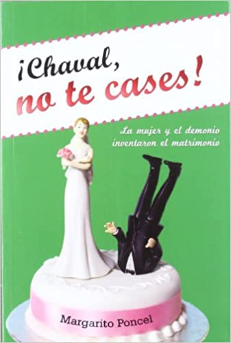 Chaval, no te cases!: Amazon.es: Poncel, Margarito: Libros