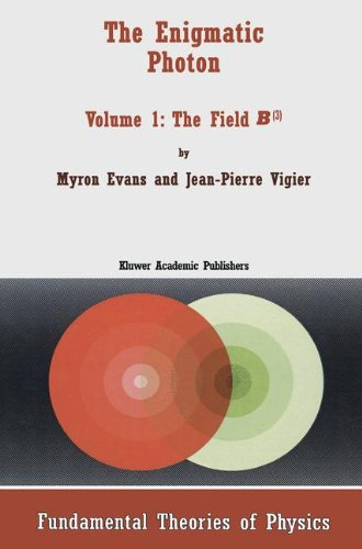The Enigmatic Photon - Volume 1: The Field B3 (FUNDAMENTAL THEORIES OF PHYSICS Volume 64)
