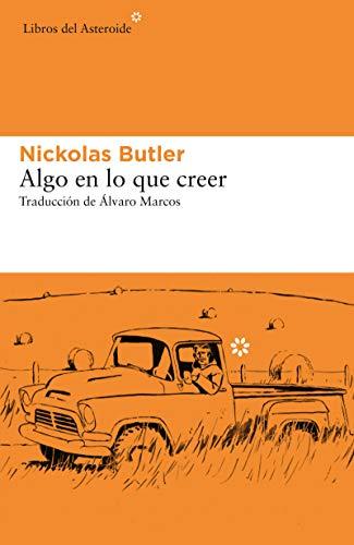 Algo en lo que creer (Libros del Asteroide nº 231) (Spanish Edition) de [Butler, Nickolas]