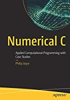 Numerical C: Applied Computational Programming with Case Studies Front Cover