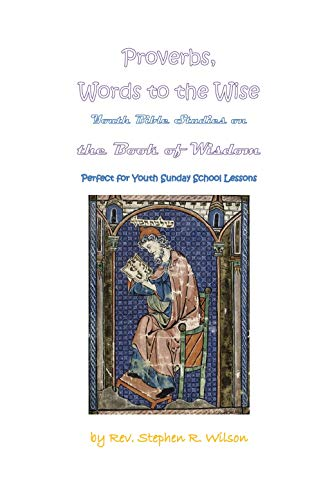 Proverbs, Words to the Wise: Youth Bible Studies on the Book of Wisdom - Perfect for Youth Sunday School Lessons by [Wilson, Rev. Stephen R.]