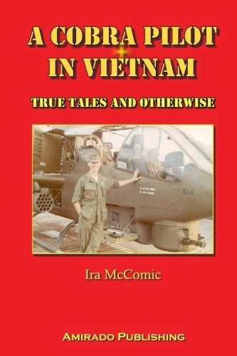 Cobra Helicopter Gunship (A Cobra Pilot in Vietnam: True Tales and Otherwise)