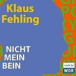 Nicht mein Bein   Klaus Fehling