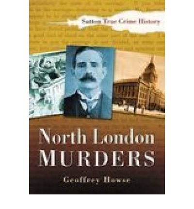 [(North London Murders )] [Author: Geoffrey Howse] [Jan-2005] PDF