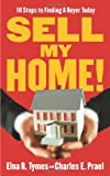 Sell My Home!, Charles E. Prael and Elna R. Tymes, 1427797781