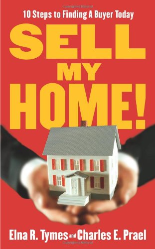 Sell My Home!: 10 Steps to Finding a Buyer Today