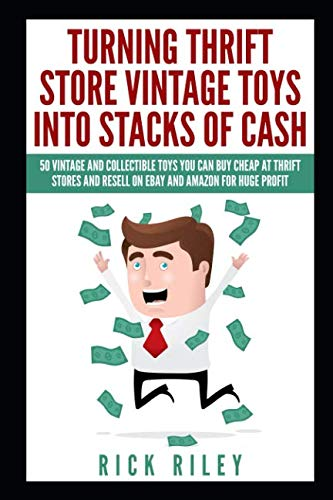 Turning Thrift Store Vintage Toys Into Stacks of Cash: 50 Vintage And Collectible Toys You Can Buy Cheap At Thrift Stores And Resell On eBay And ... Money Online, Online Reselling, eBay Mastery)