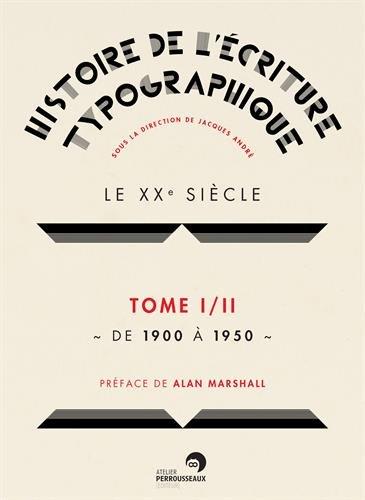 Histoire de l'Écriture Typographique - le Xxe Siecle - Tome1/2 de 1900 a 1950 pdf