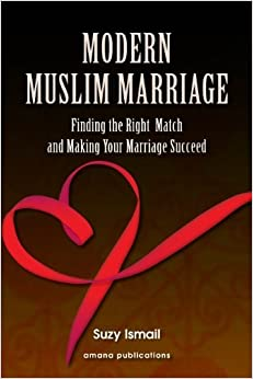 Modern Muslim Marriage: Finding the Right Match and Making Your Marriage Succeed by Suzy Ismail (2012-08-01)