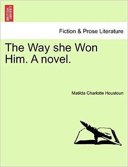 The Way she Won Him. A novel.