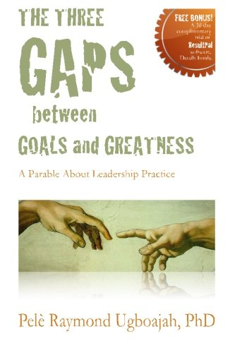 The Three Gaps Between Goals And Greatness: A Parable About Leadership Practice ebook