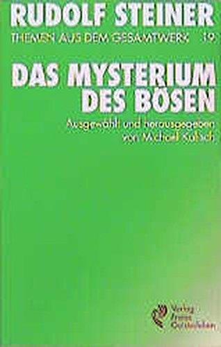 (Steiner, Rudolf): Rudolf Steiner Themen aus dem Gesamtwerk (Themen TB.), Nr.19, Das Mysterium des Bösen (Rudolf-Steiner-Themen-Taschenbücher)