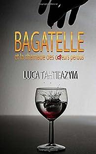Bagatelle et la chamade des coeurs perdus par Luca Tahtieazym