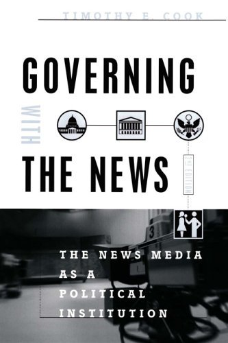 By Timothy E. Cook - Governing with the News: The News Media as a Political Institution: 2nd (second) Edition