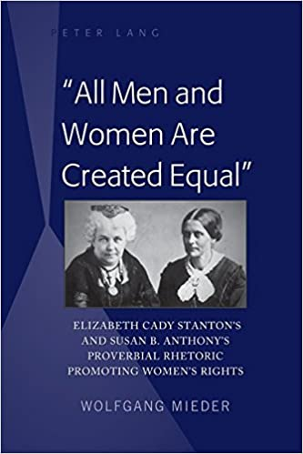 com acirc all men and women are created equal acirc elizabeth cady acirc all men and women are created equalacirc elizabeth cady stanton s and susan b anthony s proverbial rhetoric promoting women s rights new edition edition