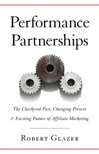 Performance Partnerships: The Checkered Past, Changing Present & Exciting Future of Affiliate Marketing