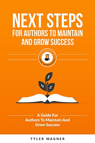 Next Steps For Authors To Maintain And Grow Success: A Guide For Authors To Maintain And Grow Success (Authors Unite Book 7)
